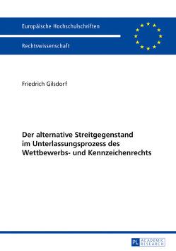 Der alternative Streitgegenstand im Unterlassungsprozess des Wettbewerbs- und Kennzeichenrechts von Gilsdorf,  Friedrich