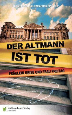 Der Altmann ist tot von Frau Freitag, Frl. Krise, Lindemann,  Andreas