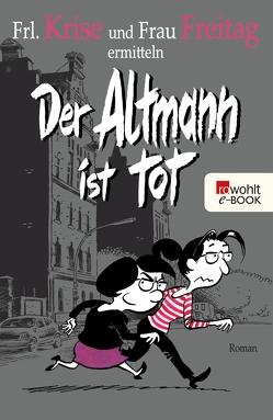Der Altmann ist tot von Frau Freitag, Frl. Krise