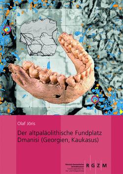 Der altpaläolithische Fundplatz Dmanisi (Georgien, Kaukasus) von Jöris,  Olaf