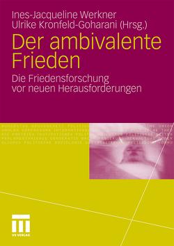 Der ambivalente Frieden von Kronfeld-Goharani,  Ulrike, Werkner,  Ines-Jacqueline