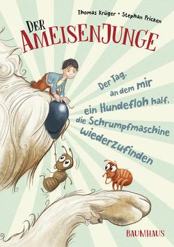 Der Ameisenjunge – Der Tag, an dem mir ein Hundefloh half, die Schrumpfmaschine wiederzufinden von Krueger,  Thomas, Pricken,  Stephan