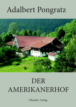 Der Amerikanerhof von Pongratz,  Adalbert