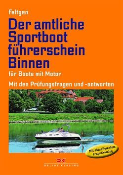Der amtliche Sportbootführerschein Binnen – Für Boote mit Motor von Feltgen,  Marco