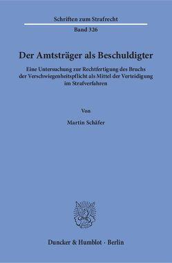 Der Amtsträger als Beschuldigter. von Schaefer,  Martin