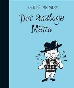 Der analoge Mann von Michalke,  Andreas