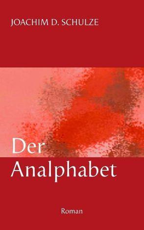 Der Analphabet von Schulze,  Joachim D