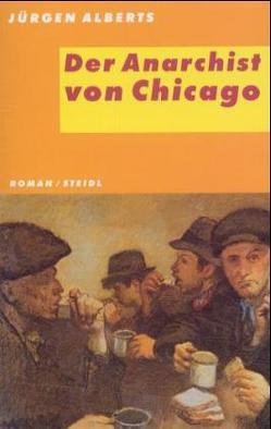 Der Anarchist von Chicago von Alberts,  Jürgen