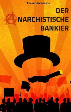 Der anarchistische Bankier von Friedrich,  Dirk, Pessoa,  Fernando