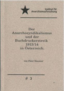 Der Anarchosyndikalismus und der Buchdruckerstreik 1913 / 14 in Österreich. von Haumer,  Peter