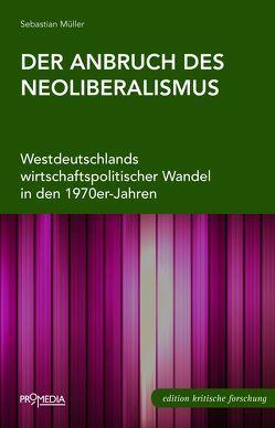 Der Anbruch des Neoliberalismus von Müller,  Sebastian