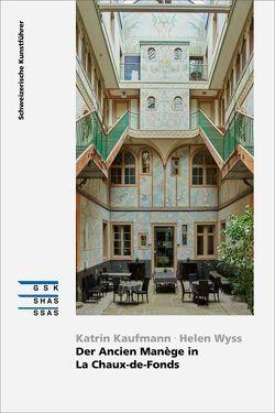 Der Ancien Manège in La Chaux-de-Fonds von Kaufmann,  Katrin, Wyss,  Helen