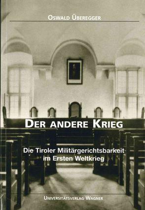 Der andere Krieg. Die Tiroler Militärgerichtsbarkeit im Ersten Weltkrieg von Überegger,  Oswald