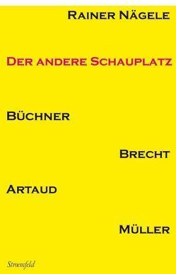 Der andere Schauplatz Büchner, Brecht, Artaud, Heiner Müller von Nägele,  Rainer