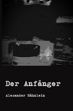 Der Anfänger von Hähnlein,  Alexander