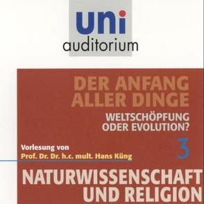 Der Anfang aller Dinge, Teil 3. Weltschöpfung oder Evolution? von Küng,  Hans
