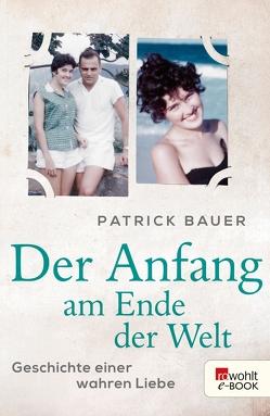 Der Anfang am Ende der Welt von Bauer,  Patrick