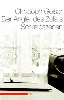Der Angler des Zufalls von Geiser,  Christoph, Schläfli,  Michael