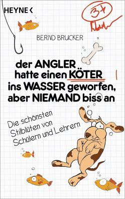 Der Angler hatte einen Köter ins Wasser geworfen, aber niemand biss an von Brucker,  Bernd