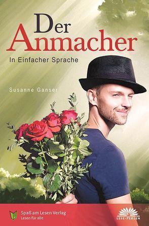 Der Anmacher von Ganser,  Susanne, Spaß am Lesen Verlag GmbH