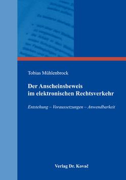 Der Anscheinsbeweis im elektronischen Rechtsverkehr von Mühlenbrock,  Tobias