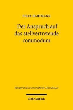 Der Anspruch auf das stellvertretende commodum von Hartmann,  Felix