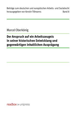 Der Anspruch auf ein Arbeitszeugnis in seiner historischen Entwicklung und gegenwärtigen inhaltlichen Ausprägung von Oberkönig,  Marcel
