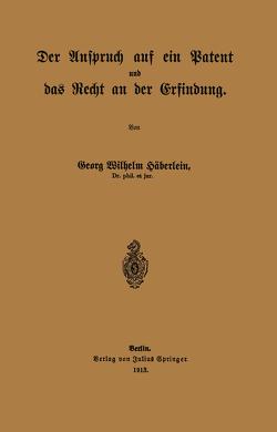 Der Anspruch auf ein Patent und das Recht an der Erfindung von Häberlein,  Georg Wilhelm