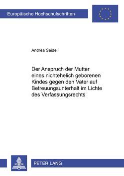 Der Anspruch der Mutter eines nichtehelich geborenen Kindes gegen den Kindesvater auf Betreuungsunterhalt im Lichte des Verfassungsrechts von Seidel,  Andrea