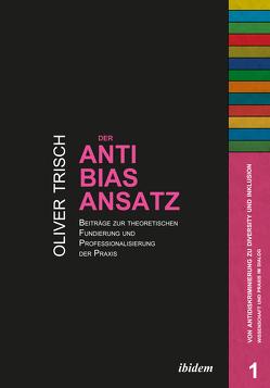Der Anti-Bias-Ansatz. Beiträge zur theoretischen Fundierung und Professionalisierung der Praxis von Hahn,  Harald, Trisch,  Oliver