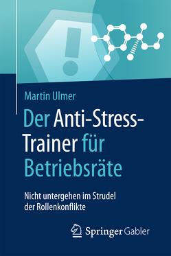 Der Anti-Stress-Trainer für Betriebsräte von Buchenau,  Peter, Ulmer,  Martin