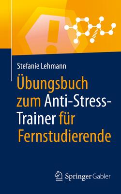 Übungsbuch zum Anti-Stress-Trainer für Fernstudierende von Buchenau,  Peter H., Lehmann,  Stefanie