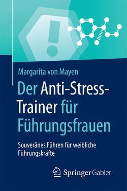Der Anti-Stress-Trainer für Führungsfrauen von Buchenau,  Peter, von Mayen,  Margarita