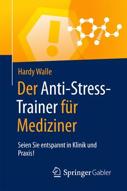 Der Anti-Stress-Trainer für Mediziner von Buchenau,  Peter, Wallé,  Hardy
