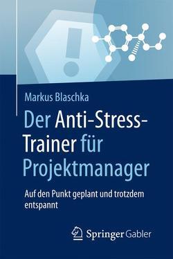 Der Anti-Stress-Trainer für Projektmanager von Blaschka,  Markus, Buchenau,  Peter