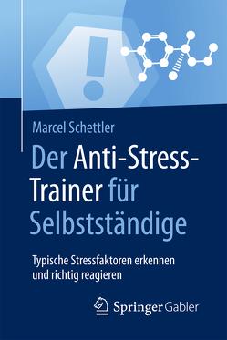 Der Anti-Stress-Trainer für Selbstständige von Buchenau,  Peter, Schettler,  Marcel