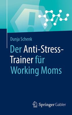 Der Anti-Stress-Trainer für Working Moms von Buchenau,  Peter, Schenk,  Dunja