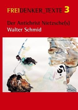 Der Antichrist Nietzsche(s) von Freidenkerinnen & Freidenker Ulm/Neu-Ulm e.V.,  Siegfried Späth, Schmid,  Walter