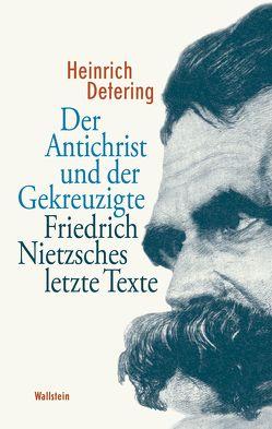 Der Antichrist und der Gekreuzigte von Detering,  Heinrich