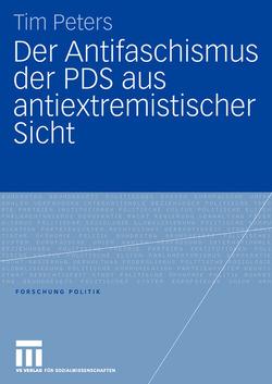 Der Antifaschismus der PDS aus antiextremistischer Sicht von Peters,  Tim