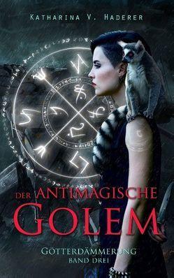 Der antimagische Golem von Haderer,  Katharina V.