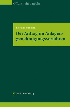 Der Antrag im Anlagengenehmigungsverfahren von Schiffkorn,  Florian