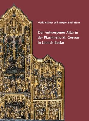 Der Antwerpener Altar in der Pfarrkirche St. Gereon in Linnich-Boslar von Greve,  Michael, Krämer,  Maria, Peek-Horn,  Margret