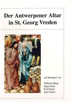 Der Antwerpener Altar in St. Georg Vreden von Elling,  Wilhelm, Jetter,  Edgar, Pieper,  Paul, Zacher,  Inge