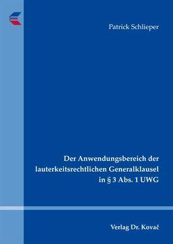 Der Anwendungsbereich der lauterkeitsrechtlichen Generalklausel in § 3 Abs. 1 UWG von Schlieper,  Patrick