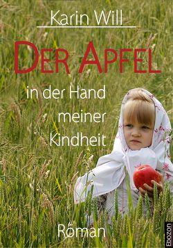 Der Apfel in der Hand meiner Kindheit von Will,  Karin