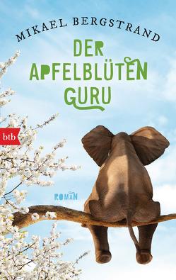 Der Apfelblüten-Guru von Bergstrand,  Mikael, Gschwilm,  Julia