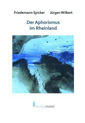 Der Aphorismus im Rheinland von Spicker,  Friedemann, Wilbert,  Jürgen
