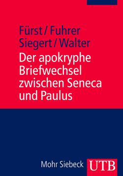 Der apokryphe Briefwechsel zwischen Seneca und Paulus von Fuhrer,  Therese, Fürst,  Alfons, Siegert,  Folker, Walter,  Peter