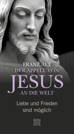Der Appell von Jesus an die Welt von Alt,  Franz